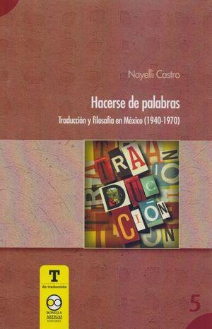 HACERSE DE PALABRAS. TRADUCCION Y FILOSOFIA EN MEXICO (1940-1979)