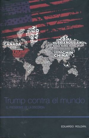 TRUMP CONTRA EL MUNDO EL PRESIDENTE DE LA DISCORDIA