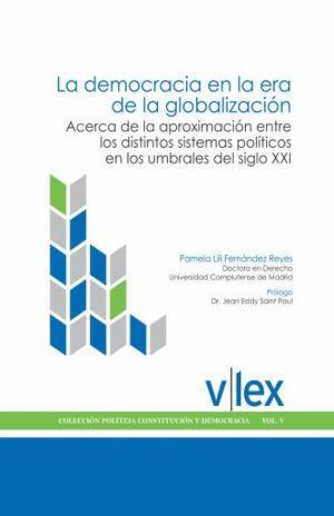 DEMOCRACIA EN LA ERA DE LA GLOBALIZACION, LA. ACERCA DE LAAPROXIMACION ENTRE LOS DISTINTOS SISTEMAS POLITICOS EN LOS UMBRALES DELSIGLO XXI