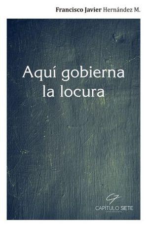 AQUI GOBIERNA LA LOCURA
