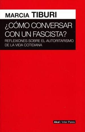 COMO CONVERSAR CON UN FASCISTA. REFLEXIONES SOBRE EL AUTORITARISMO DE LA VIDA COTIDIANA