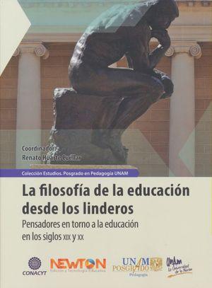 FILOSOFIA DE LA EDUCACION DESDE LOS LINDEROS, LA. PENSADORES EN TORNO A LA EDUCACION EN LOS SIGLOS XIX Y XX