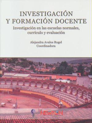 INVESTIGACION Y FORMACION DOCENTE. INVESTIGACION EN LAS NORMALES CURRICULO Y EVALUACION