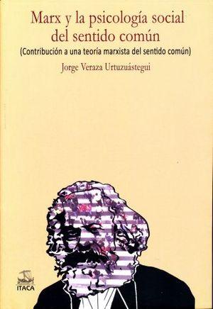 MARX Y LA PSICOLOGIA SOCIAL DEL SENTIDO COMUN. CONTRIBUCION A LA TEORIA MARXISTA DEL SENTIDO COMUN