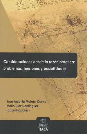 CONSIDERACIONES DESDE LA RAZON PRACTICA. PROBLEMAS TENSIONES Y POSIBILIDADES