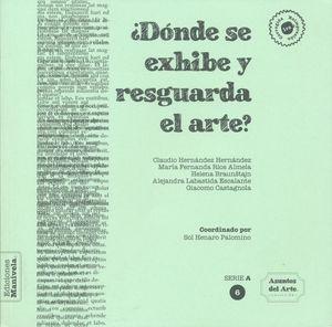 ¿Dónde se exhibe y resguarda el arte?