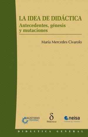 IDEA DE DIDACTICA, LA. ANTECEDENTES GENESIS Y MUTACIONES