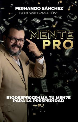 Mente Pro. Biodesprograma tu mente para la prosperidad