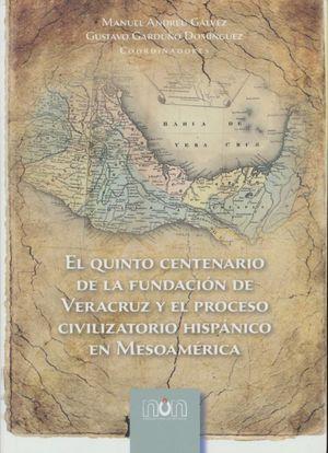 QUINTO CENTENARIO DE LA FUNDACION DE VERACRUZ Y EL PROCESO CIVILIZATORIO EN MESOAMERICA, EL