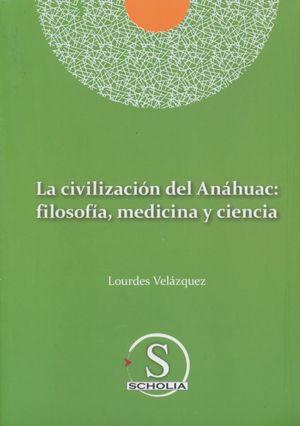 CIVILIZACION DEL ANAUAC, LA. FILOSOFIA, MEDICINA Y CIENCIA