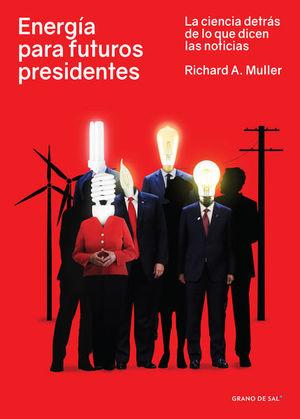 Energía para futuros presidentes, La ciencia detrás de lo que dicen las noticias