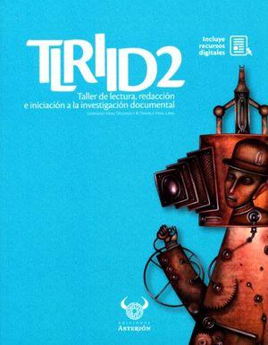 Taller de lectura, redacción e iniciación a la investigación documental 2 (Incluye recursos digitales)