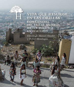 Vida que resurge en las orillas. Experiencias del Taller Mujeres, Arte y Política en Ecatepec