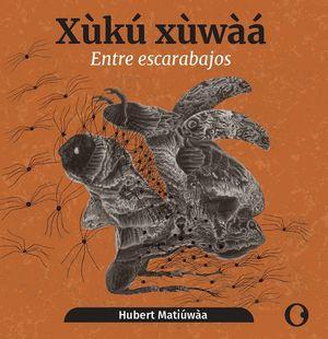 Entre Escarabajos / Xùkú Xùwàá (edición bilingüe)