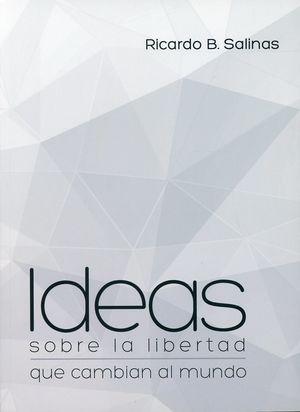 Ideas sobre la libertad que cambian al mundo / 2 ed.