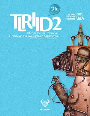 Taller de lectura, redacción e iniciación a la investigación documental 2 (Incluye recursos digitales) / 2 ed.