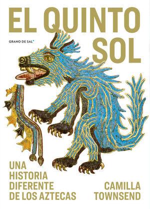 El quinto sol. Una historia diferente de los aztecas