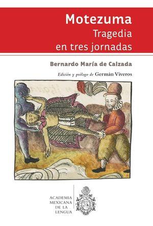 Moctezuma. Tragedia en tres jornadas