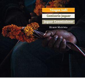 Comisario Jaguar / Túngaa Indíí / Jaguar Commissioner (edición bilingüe)