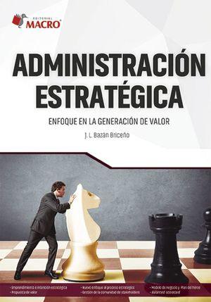 ADMINISTRACION ESTRATEGICA. ENFOQUE EN LA GENERACION DE VALOR
