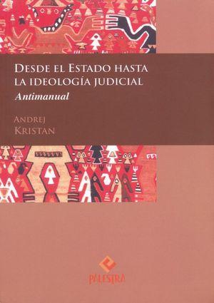 DESDE EL ESTADO HASTA LA IDEOLOGIA JUDICIAL. ANTIMANUAL