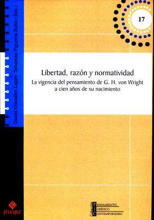LIBERTAD RAZON Y NORMATIVIDAD. LA VIGENCIA DEL PENSAMIENTO DE G H VON WRIGHT A CIEN AÑOS DE SU NACIMIENTO
