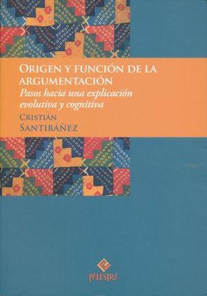 ORIGEN Y FUNCION DE LA ARGUMENTACION. PASOS HACIA UNA EXPLICACION EVOLUTIVA Y COGNITIVA
