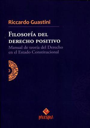FILOSOFIA DEL DERECHO POSITIVO. MANUAL DE TEORIA DEL DERECHO EN EL ESTADO CONSTITUCIONAL