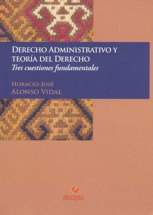 DERECHO ADMINISTRATIVO Y TEORIA DEL DERECHO. TRES CUESTIONES FUNDAMENTALES
