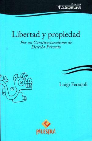 LIBERTAD Y PROPIEDAD. POR UN CONSTITUCIONALISMO DE DERECHO PRIVADO