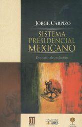 SISTEMA PRESIDENCIAL MEXICANO. DOS SIGLOS DE EVOLUCION