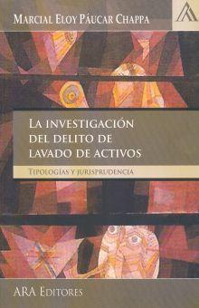 INVESTIGACION DEL DELITO DE LAVADO DE ACTIVOS, LA. TIPOLOGIAS Y JURISPRUDENCIA