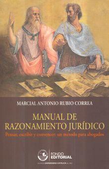 MANUAL DE RAZONAMIENTO JURIDICO. PENSAR ESCRIBIR Y CONVENCER UN METODO PARA ABOGADOS