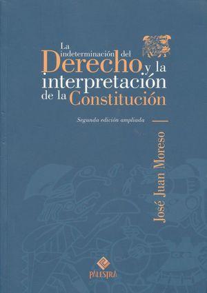 INDETERMINACION DEL DERECHO Y LA INTERPRETACION DE LA CONSTITUCION, LA / 2 ED.
