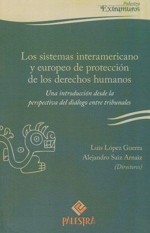 SISTEMAS INTERAMERICANO Y EUROPEO DE PROTECCION DE LOS DERECHOS HUMANOS, LOS. UNA INTRODUCCION DESDE LA PERSPECTIVA DEL DIALOGO ENTRE TRIBUNALES