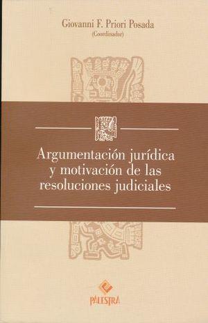 ARGUMENTACION JURIDICA Y MOTIVACION DE LAS RESOLUCIONES JUDICIALES