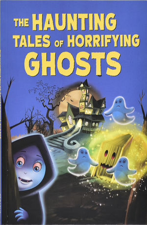 The Hauting Tales of Horrorifying Ghosts