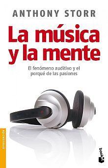 MUSICA Y LA MENTE, LA. EL FENOMENO AUDITIVO Y EL PORQUE DE LAS PASIONES