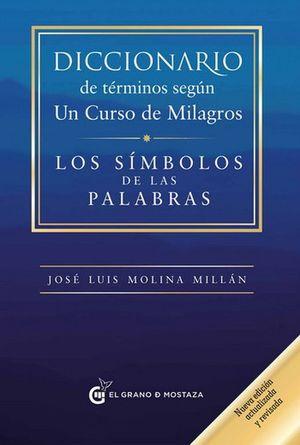 Diccionario de términos según Un Curso de Milagros. Los símbolos de las palabras / 2 ed.