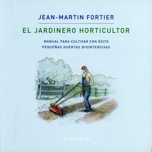 El jardinero horticultor. Manual para cultivar con éxito pequeñas huertas biointensivas