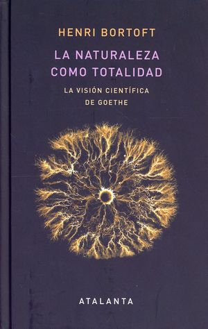 La naturaleza como totalidad. La visión científica de Goethe / pd.