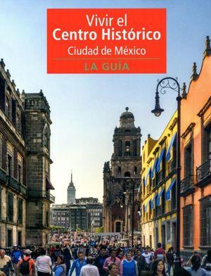 VIVIR EL CENTRO HISTORICO CIUDAD DE MEXICO. LA GUIA