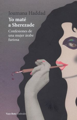 Yo maté a Sherezade. Confesiones de una mujer árabe furiosa