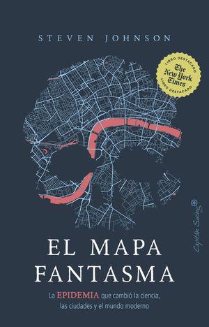 El mapa fantasma. La epidemia que cambió la ciencia, las ciudades y el mundo moderno