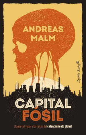 Capital fósil. El auge del vapor y las raíces del calentamiento global