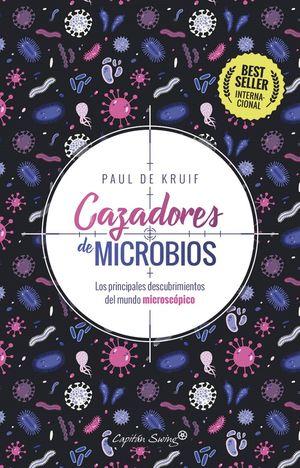 Cazadores de microbios. Los principales descubrimientos del mundo microscópico