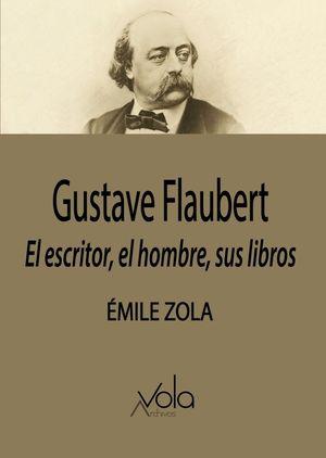 Gustave Flaubert. El escritor, el hombre, sus libros