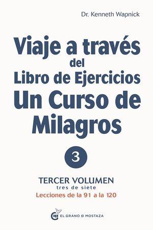 Viaje a través del libro de ejercicios de un curso de milagros. Lecciones de la 91 a la 120 / Vol. III