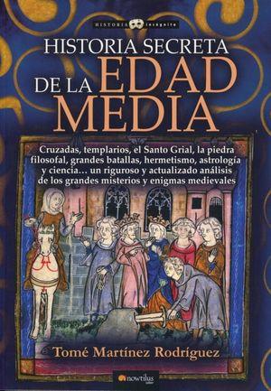 HISTORIA SECRETA DE LA EDAD MEDIA. CRUZADAS - TEMPLARIOS - EL SANTO GRIAL - LA PIEDRA FILOSOFAL - GRANDES BATALLAS - HERMETISMO - ASTROLOGIA Y CIENCIA