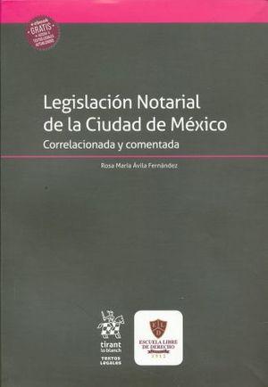 LEGISLACION NOTARIAL DE LA CIUDAD DE MEXICO. CORRELACIONADA Y COMENTADA (+EBOOK)
